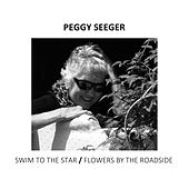 Swim To the Star/Flowers By the Roadside by Peggy Seeger