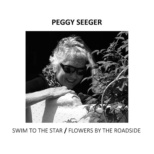 Play & Download Swim To the Star/Flowers By the Roadside by Peggy Seeger | Napster