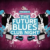Play & Download The Future Blues Club Night by Various Artists | Napster