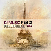 DJ Music Playlist Best Selection Vol. 3 (30 French Lounge Cocktail Tunes) by Various Artists
