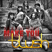 Play & Download Make You Blush by Blush | Napster