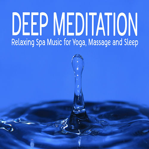 Play & Download Deep Meditation: Relaxing Spa Music for Yoga, Massage and Sleep by Meditation Nation | Napster