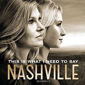 This Is What I Need To Say by Nashville Cast