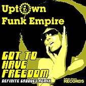 Play & Download Got to Have Freedom (Definite Grooves Remix) by Uptown Funk Empire | Napster