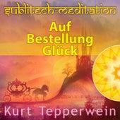 Auf Bestellung Glück - Sublitech-Meditation by Kurt Tepperwein