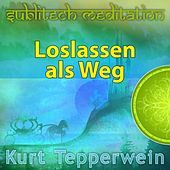 Play & Download Loslassen als Weg - Sublitech-Meditation by Kurt Tepperwein | Napster