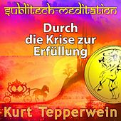 Durch die Krise zur Erfüllung - Sublitech-Meditation by Kurt Tepperwein