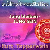 Play & Download Jung bleiben - Jung sein - Sublitech-Meditation by Kurt Tepperwein | Napster