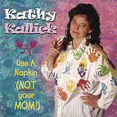 Use A Napkin (Not Your Mom) by Kathy Kallick