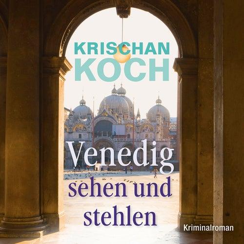 Venedig sehen und stehlen von Krischan Koch