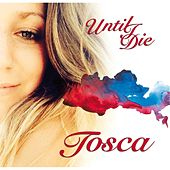 Until I Die by Tosca