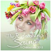 The Refreshing Spring Chillout Mix 2015 by Various Artists