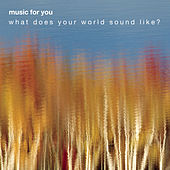 Play & Download MUSIC FOR YOU SAMPLER: What Does Your World Sound Like? by Various Artists | Napster