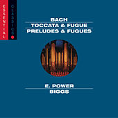 Bach: Toccata & Fugue, BWV 565; Passacaglia & Fugue, BWV 582; Pastorale, BWV 590; Preludes & Fugues by E. Power Biggs
