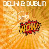 Play & Download TumbiWOW - Single by Delhi 2 Dublin | Napster