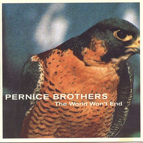 Play & Download The World Won't End by Pernice Brothers | Napster