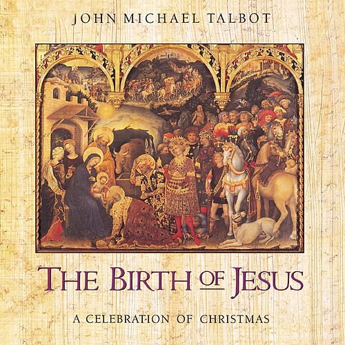 Play & Download The Birth of Jesus: A Celebration of Christmas by John Michael Talbot | Napster