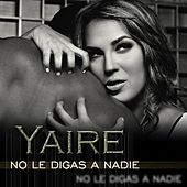 Play & Download No Le Digas a Nadie by Yaire   Napster
