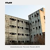 Play & Download Underground Techno Fever 2015 by Various Artists | Napster