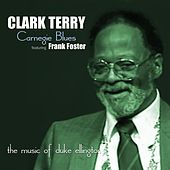 Carnegie Blues: the Music of Duke Ellington (feat. Frank Foster) by Clark Terry