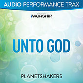 Unto God by Planetshakers