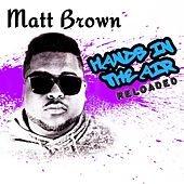 Play & Download Hands in the Air Reloaded by The Matt Brown | Napster