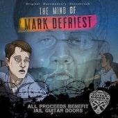 Play & Download The Mind of Mark DeFriest (Original Documentary Soundtrack) [feat. Franc Foster, Juan Tillis] by Wayne Kramer | Napster