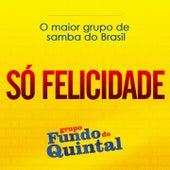 Play & Download Só Felicidade (Single) by Grupo Fundo de Quintal | Napster