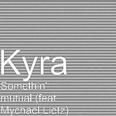 Play & Download Somethin' mutual (feat. Mychael Lietz) by Kyra | Napster