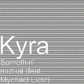 Somethin' mutual (feat. Mychael Lietz) by Kyra