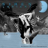 Play & Download Siren - Ambient by Robert Scott Thompson | Napster