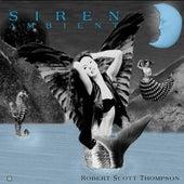 Siren - Ambient by Robert Scott Thompson
