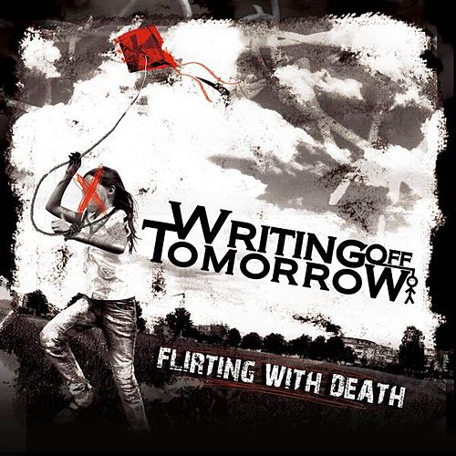 Flirting With Death by Writing Off Tomorrow