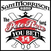 Play & Download You Bet: The Pete Rose Song by Sam Morrison Band | Napster