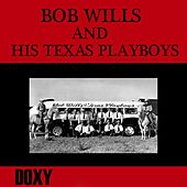 Play & Download Bob Wills & His Texas Playboys (Doxy Collection, Remastered) by Bob Wills & His Texas Playboys | Napster