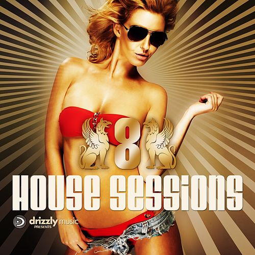 Drizzly House Sessions, Vol. 8 (Ultimate Club Dance Selection) von Various Artists
