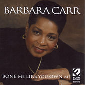 Play & Download Bone Me Like You Own Me by Barbara Carr | Napster