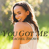 You Got Me by Rachel Brown