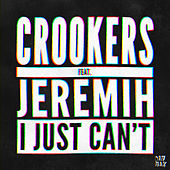 I Just Can't (feat. Jeremih) (Radio Edit) by Crookers
