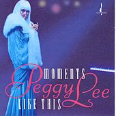 Moments Like This by Peggy Lee
