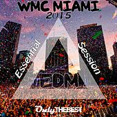 Play & Download EDM WMC Miami 2015 Essential Session (Electronic Dance Music Winter Music Conference) by Various Artists | Napster