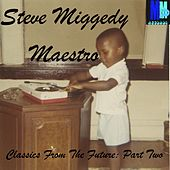 Play & Download Classics From The Future, Vol. 2 - EP by Steve 'Miggedy' Maestro | Napster