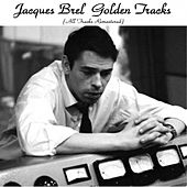 Play & Download Jacques Brel Golden Tracks (All Tracks Remastered) by Jacques Brel | Napster