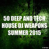 Play & Download 50 Deep and Tech House DJ Weapons Summer 2015 by Various Artists | Napster