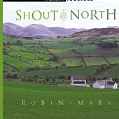Shout To The North by Robin Mark