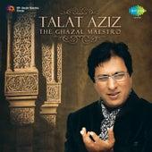 Play & Download Talat Aziz - The Ghazal Maestro by Talat Aziz | Napster