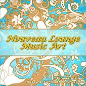 Nouveau Lounge Music Art (Flower Session) by Various Artists