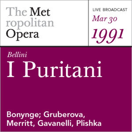 Bellini: I Puritani (March 30, 1991) by Metropolitan Opera