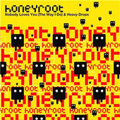 Play & Download Nobody Loves You (The Way I Do)/Heavy Drops by Honeyroot | Napster