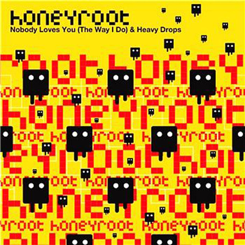 Nobody Loves You (The Way I Do)/Heavy Drops by Honeyroot